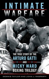 Review of Intimate Warfare: The True Story of The Arturo Gatti and Micky Ward Boxing Trilogy